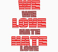 We Hate Love/ We Love Hate. Unisex T-Shirt