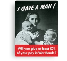 I Gave A Man - WW2 Poster Canvas Print