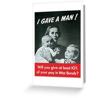 I Gave A Man - WW2 Poster Greeting Card