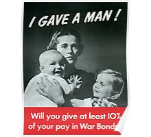 I Gave A Man - WW2 Poster Poster