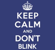 Keep Calm and Don't Blink  by powerlee