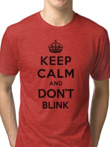 Keep Calm and Don't Blink - black color version Tri-blend T-Shirt