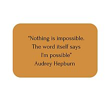 """Nothing is impossible. The word itself says I'm possible"" Audrey Hepburn     Photographic Print"