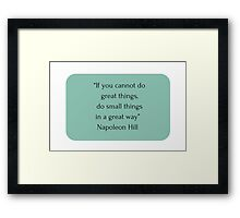 """""""If you cannot do  great things,  do small things  in a great way""""   Napoleon Hill     Framed Print"""