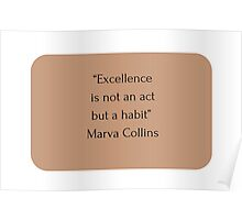 """""""Excellence  is not an act  but a habit""""  Marva Collins   Poster"""