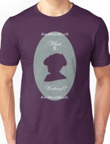 What is a Weekend? Unisex T-Shirt