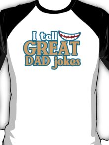 I tell great DAD Jokes! with funny smile T-Shirt