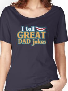 I tell great DAD Jokes! with funny smile Women's Relaxed Fit T-Shirt