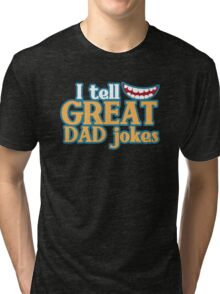 I tell great DAD Jokes! with funny smile Tri-blend T-Shirt