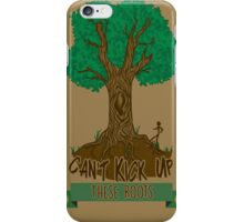 Can't Kick Up These Roots iPhone Case/Skin