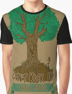 Can't Kick Up These Roots Graphic T-Shirt