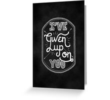Given Up On You Greeting Card