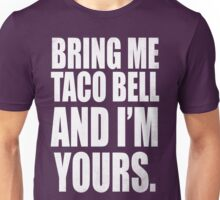 BRING ME TACO BELL AND I'M YOURS (WHITE) Unisex T-Shirt