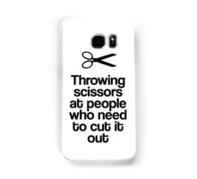 Throwing Scissors At People Who Need To Cut It Out! Samsung Galaxy Case/Skin
