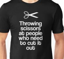 Throwing Scissors At People Who Need To Cut It Out Unisex T-Shirt