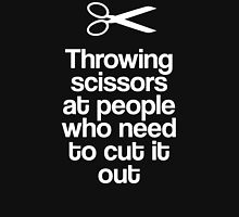 Throwing Scissors At People Who Need To Cut It Out T-Shirt
