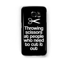 Throwing Scissors At People Who Need To Cut It Out Samsung Galaxy Case/Skin