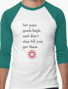 Set your goals high, and don't stop till you get there T-Shirt