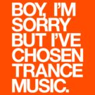 BOY, I'M SORRY BUT I'VE CHOSEN TRANCE by DropBass