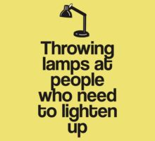 Throwing Lamps at People Who Need to Lighten Up T-Shirt