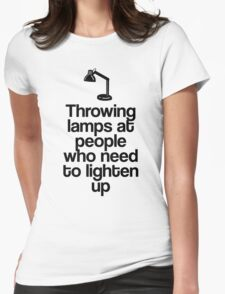 Throwing Lamps at People Who Need to Lighten Up Womens Fitted T-Shirt