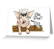 Got Pork? Greeting Card