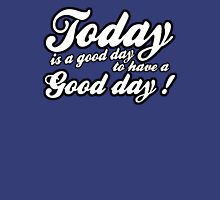 Today is a good day to have a good day Unisex T-Shirt
