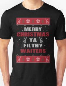 Merry Christmas Ya Filthy Waiters Ugly Christmas Costume. T-Shirt