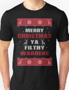 Merry Christmas Ya Filthy Wardens Ugly Christmas Costume. T-Shirt
