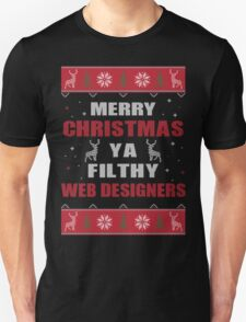 Merry Christmas Ya Filthy Web Designers Ugly Christmas Costume. T-Shirt