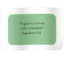 """""""A goal is a dream  with a deadline""""  Napoleon Hill     Poster"""