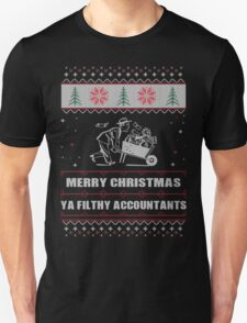 Merry Christmas Ya Filthy Accountants Ugly Christmas Costume. T-Shirt