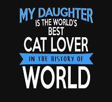MY DAUGHTER IS THE WORLD'S BEST CAT LOVER IN THE HISTORY OF WORLD Womens Fitted T-Shirt