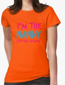 I'm the NANNY not the Mother! T-Shirt