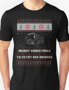 Merry Christmas Ya Filthy Bus Drivers Ugly Christmas Costume. T-Shirt