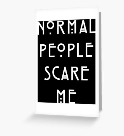 Normal people scare me Greeting Card