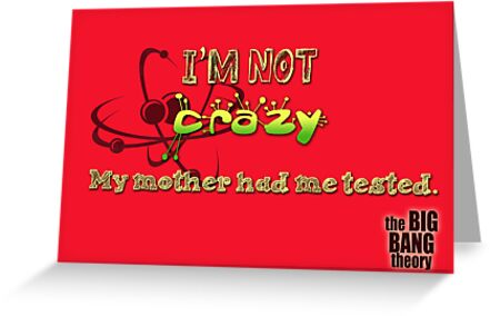 I'm not crazy, my mother had me tested!  by anemophile