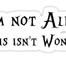 I'm not Alice, and this isn't Wonderland. Sticker