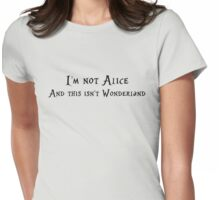 I'm not Alice, and this isn't Wonderland. Womens Fitted T-Shirt