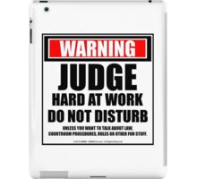 Warning Judge Hard At Work Do Not Disturb iPad Case/Skin
