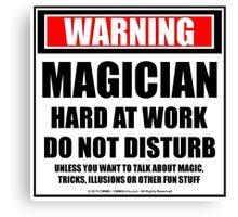 Warning Magician Hard At Work Do Not Disturb Canvas Print