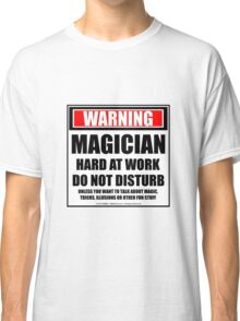 Warning Magician Hard At Work Do Not Disturb Classic T-Shirt