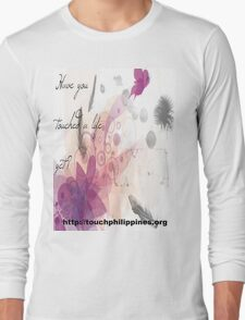 Have you touched a life yet? Long Sleeve T-Shirt