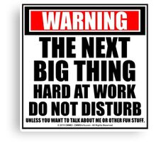 Warning The Next Big Thing Hard At Work Do Not Disturb Canvas Print