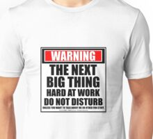Warning The Next Big Thing Hard At Work Do Not Disturb Unisex T-Shirt