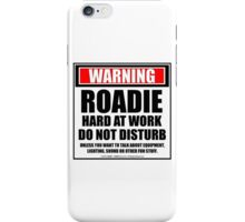Warning Roadie Hard At Work Do Not Disturb iPhone Case/Skin