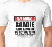 Warning Roadie Hard At Work Do Not Disturb Unisex T-Shirt