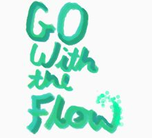 Go with the flow... Unisex T-Shirt