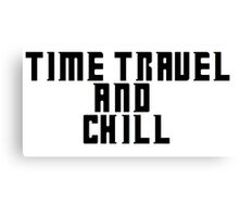 Time Travel and Chill Canvas Print