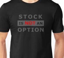 Stock is NOT an option Unisex T-Shirt